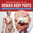 Introduction to the Human Body Parts   Biology for Kids Junior Scholars Edition   Children s Biology Books