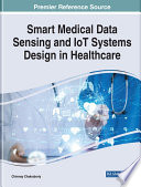"""""""Smart Medical Data Sensing and IoT Systems Design in Healthcare"""" by Chakraborty, Chinmay"""