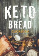 The Keto Bread Cookbook