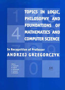 Topics in Logic, Philosophy and Foundations of Mathematics, and Computer Science