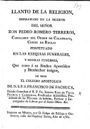 Llanto de la Religion, derramado en la muerte del Señor Don P. Romero Terreros, ... Conde de Regla: perpetuado en las exéquias funerales, y honras fúnebres, que ... le hizo el Colegio Apostólico de N. S. P. S. F. de Pachuca, etc. (Sermon que ... predicó el R. P. Fr. J. Ruiz Villanfranca y Cardenas.-Carta que dexó ... el conde de Regla.) [Edited by J. Ruiz de Villa Franca y Cardenas.]
