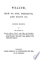 Wealth: how to get, preserve, and enjoy it ... Fourth edition
