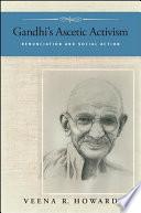 Gandhi s Ascetic Activism