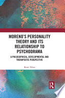 Moreno s Personality Theory and its Relationship to Psychodrama Book