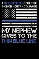 I Bleed Blue for the Honor, Duty, Courage My Nephew Gives to the Thin Blue Line