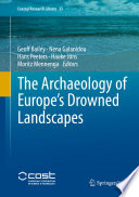 The Archaeology of Europe s Drowned Landscapes