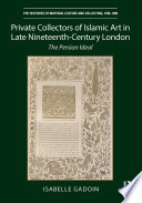 Private Collectors of Islamic Art in Late Nineteenth Century London
