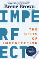 """The Gifts of Imperfection: Let Go of Who You Think You're Supposed to Be and Embrace Who You Are"" by Brené Brown"