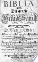 Biblia, das ist/Die gantze Heilige Schrift Alten und Neuen Testaments/verteutscht durch d. Martin Luther
