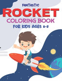 Fantastic Rocket Coloring Book for Kids Ages 6 8