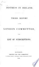 Distress in Ireland; third report of the London committee, with list of subscriptions