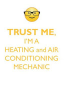 TRUST ME, I'M A HEATING & AIR CONDITIONING MECHANIC AFFIRMATIONS WORKBOOK Positive Affirmations Workbook. Includes