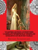 Vampire Queen Guinevere Camelot Werewolf Templar Knights of Round Table