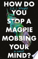 How Do You Stop a Magpie Mobbing Your Mind