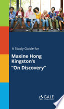 A Study Guide For Maxine Hong Kingston S  On Discovery