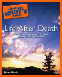 The Complete Idiot s Guide to Life After Death
