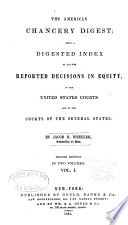 The American chancery digest : being a digested index of all the reported decisions in equity, in the United States courts and in the courts of the several states /