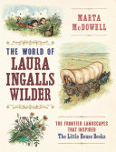 The World of Laura Ingalls Wilder: The Frontier Landscapes that ...