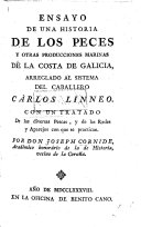 Ensayo de una historia de los peces y otras producciones marinas de la costa de Galícia, arreglado al sistema del caballero Cárlos Linneo. Con un tratado de las diversas pescas, y de las redes y aparejos con que se practican