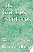 Los Grandes Escritores  : Vidas, obras y estilos de los más influyentes autores de la historia
