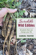 Incredible wild edibles : 36 plants that can change your life