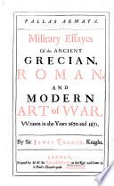 Pallas Armata  Military Essayes of the Ancient Grecian  Roman  and Modern Art of War