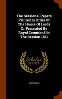 The Sessional Papers Printed In Order Of The House Of Lords Or Presented By Royal Command In The Session 1851