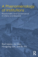 A Phenomenology of Institutions : Relationality and Governance in China and Beyond / by Raul Lejano, Jia Guo, Hongping Lian and Bo Yin