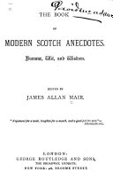 The Book of Modern Scotch Anecdotes. Humour, Wit, and Wisdom
