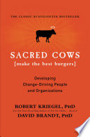 """Sacred Cows Make the Best Burgers: Developing Change-Ready People and Organizations"" by Robert J. Kriegel, David Brandt"