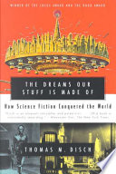 """""""The Dreams Our Stuff is Made Of: How Science Fiction Conquered the World"""" by Thomas M. Disch"""