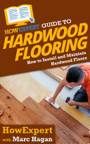 HowExpert Guide to Hardwood Flooring