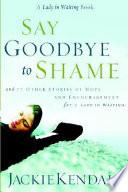 Say Goodbye to Shame