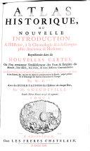 Atlas Historique Ou Nouvelle Introduction A l'Histoire, à la Chronologie & à la Geographie Ancienne & Moderne