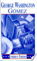 """George Washington Gómez: A Mexicotexan Novel"" by Américo Paredes"