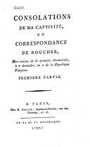 Consolations de ma captivité, ou correspondeance de Roucher, mort victime de la tyrannie décemvirale, le 7 thermidor, an 2 de la République ..