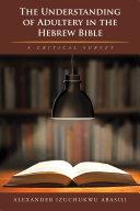 The Understanding of Adultery in the Hebrew Bible ebook