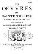 Les oeuvres de Sainte Thérèse divisées en deux parties. De la traduction de Monsieur Arnauld d'Andilly