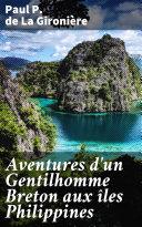 Aventures d'un Gentilhomme Breton aux îles Philippines [Pdf/ePub] eBook