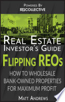 Real Estate Investor s Guide to Flipping Bank Owned Properties  How to Wholesale REOs for Maximum Profit