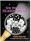 Go to Bed  Sleepyhead  Bedtime Shadow Book Book PDF