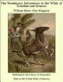 The Wanderers: Adventures in the Wilds of Trinidad and Orinoco