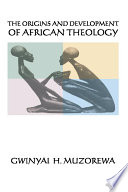 The Origins And Development Of African Theology