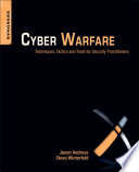 """Cyber Warfare: Techniques, Tactics and Tools for Security Practitioners"" by Jason Andress, Steve Winterfeld"