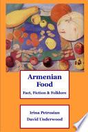 """Armenian Food: Fact, Fiction & Folklore"" by Irina Petrosian, David Underwood"