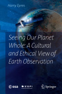 Seeing Our Planet Whole  A Cultural and Ethical View of Earth Observation