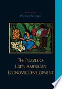 """The Puzzle of Latin American Economic Development"" by Patrice M. Franko"