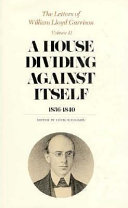 The Letters of William Lloyd Garrison  Volume II  a House Dividing Against Itself