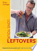 """River Cottage Love Your Leftovers: Recipes for the resourceful cook"" by Hugh Fearnley-Whittingstall"