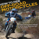 How to Ride Off-Road Motorcycles: Key Skills and Advanced Training ...